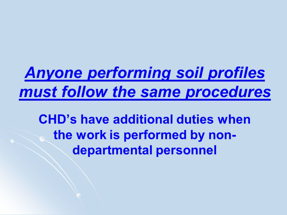 Anyone performing soil profiles must follow the same procedures