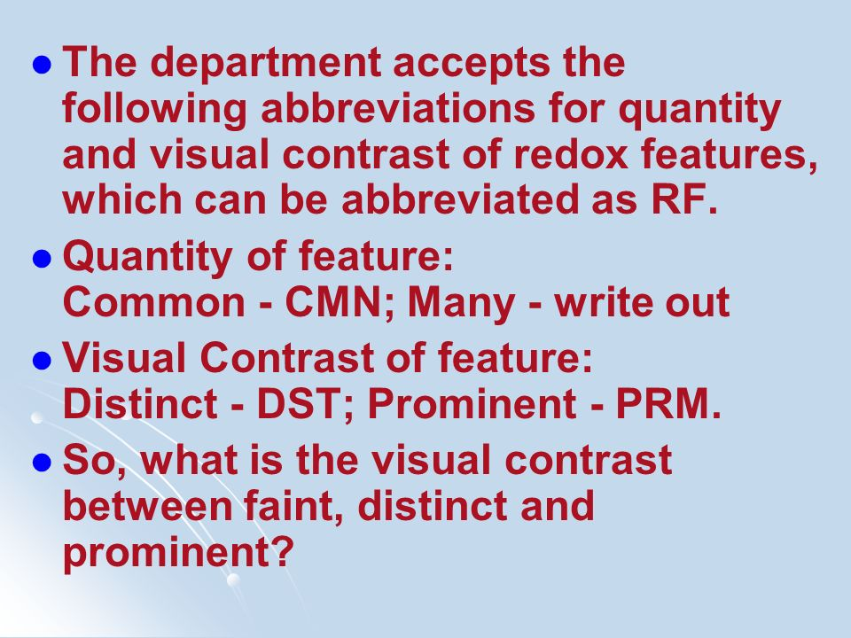 The department accepts the following abbreviations for quantity and visual contrast of redox features, which can be abbreviated as RF.