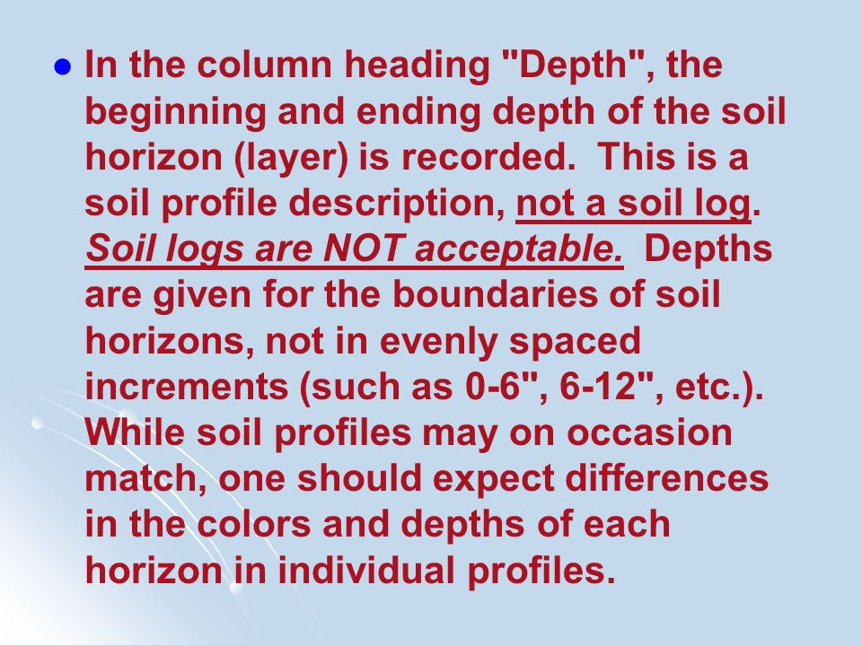 In the column heading Depth , the beginning and ending depth of the soil horizon (layer) is recorded.