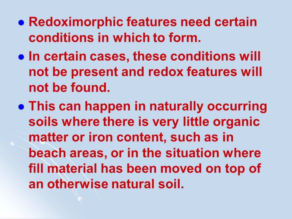 Redoximorphic features need certain conditions in which to form.