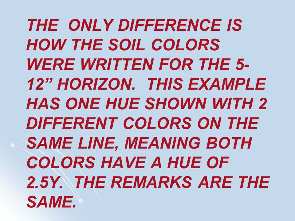 THE ONLY DIFFERENCE IS HOW THE SOIL COLORS WERE WRITTEN FOR THE 5-12 HORIZON.