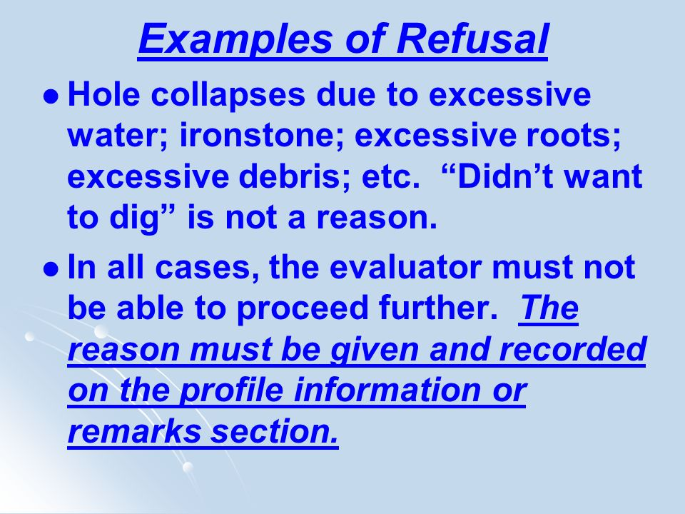 Examples of Refusal Hole collapses due to excessive water; ironstone; excessive roots; excessive debris; etc. Didn't want to dig is not a reason.