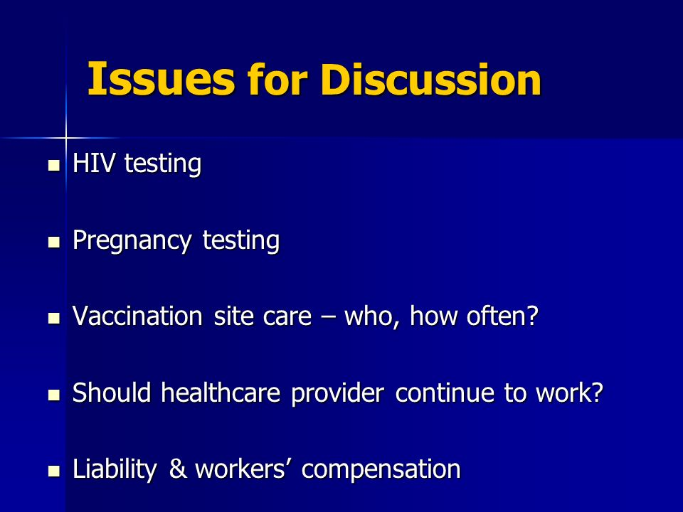 Issues for Discussion HIV testing Pregnancy testing