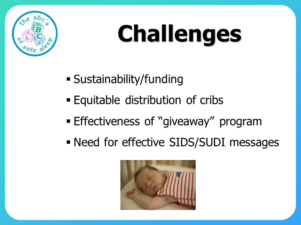 Challenges Sustainability/funding Equitable distribution of cribs