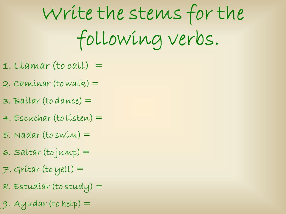 Write the stems for the following verbs.