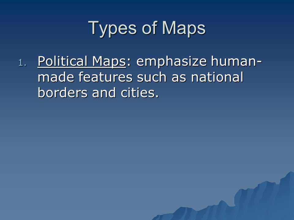 Types of Maps Political Maps: emphasize human-made features such as national borders and cities.
