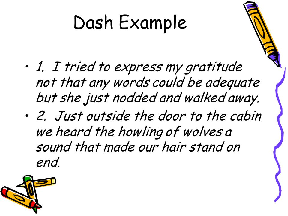 Dash Example 1. I tried to express my gratitude not that any words could be adequate but she just nodded and walked away.