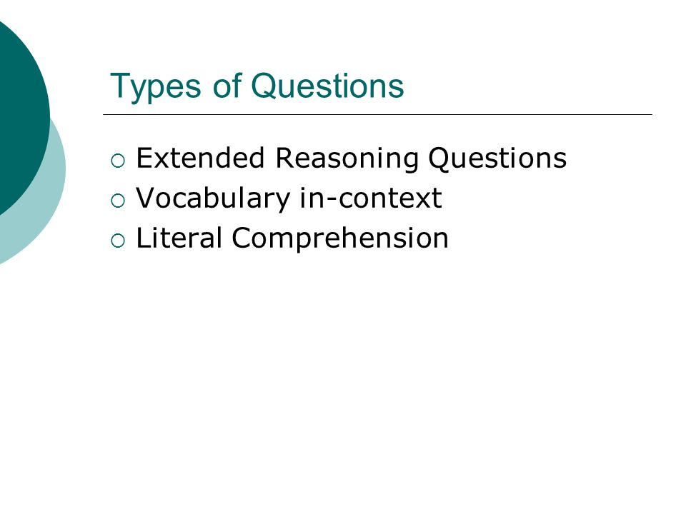 Types of Questions Extended Reasoning Questions Vocabulary in-context