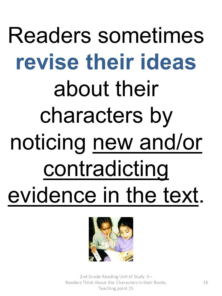 Readers sometimes revise their ideas about their characters by noticing new and/or contradicting evidence in the text.