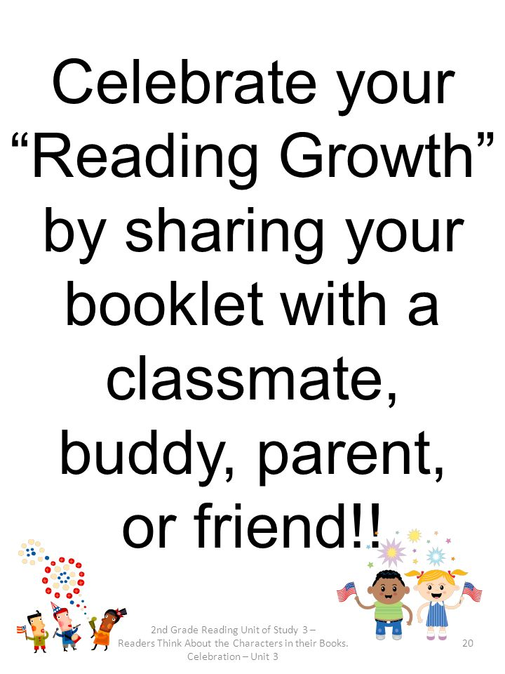 Celebrate your Reading Growth by sharing your booklet with a classmate, buddy, parent,
