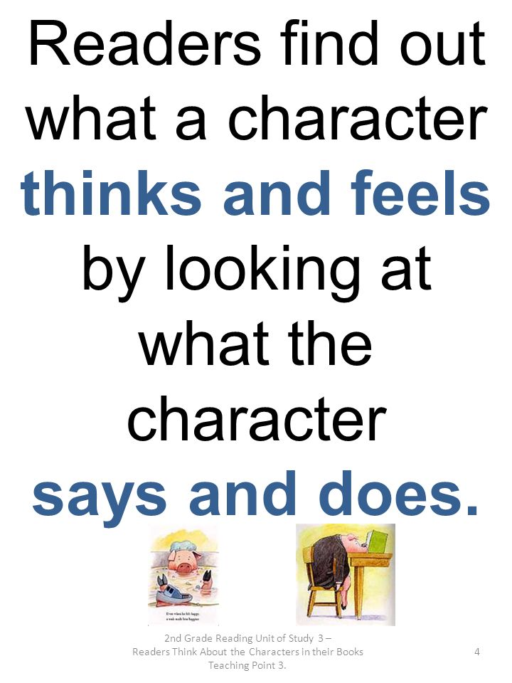Readers find out what a character thinks and feels by looking at what the character