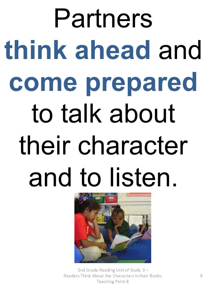 Partners think ahead and come prepared to talk about their character and to listen. 2nd Grade Reading Unit of Study 3 –
