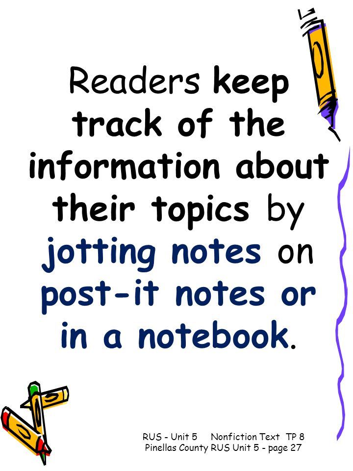 Readers keep track of the information about their topics by jotting notes on post-it notes or in a notebook.