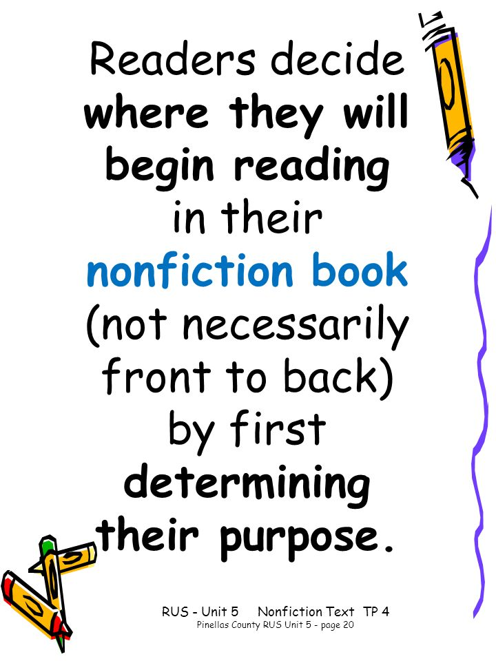 Readers decide where they will begin reading in their nonfiction book (not necessarily front to back) by first determining their purpose.