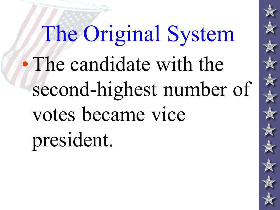 The Original System The candidate with the second-highest number of votes became vice president.