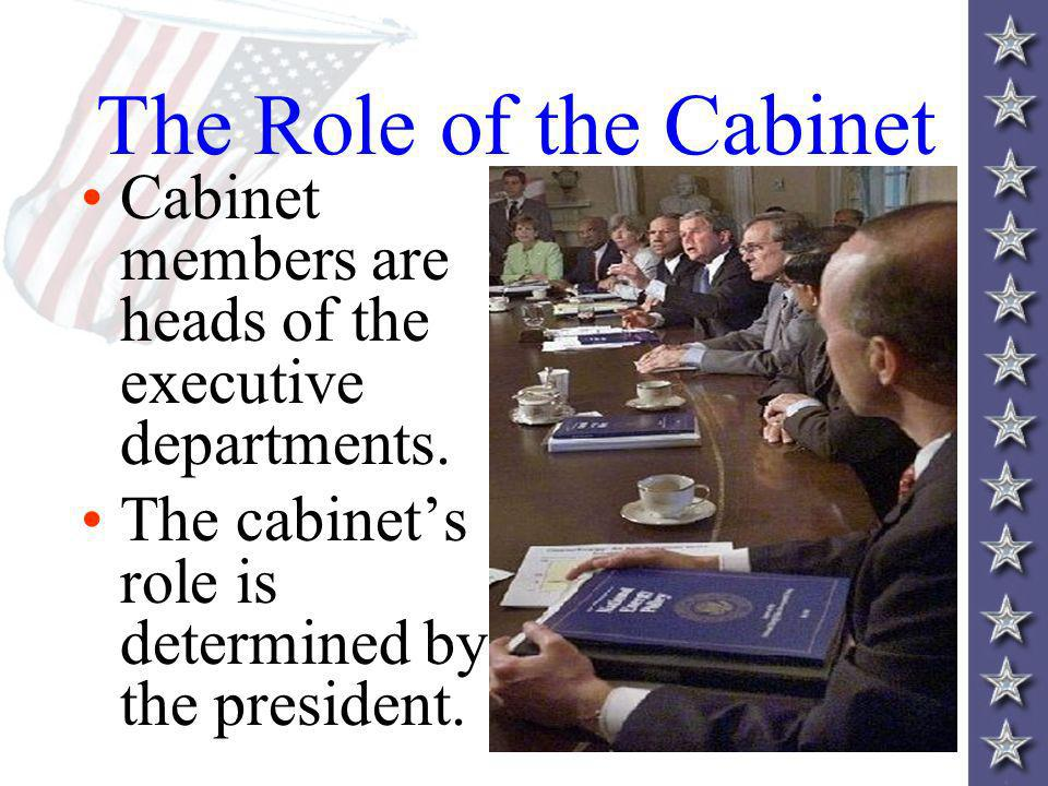 The Role of the Cabinet Cabinet members are heads of the executive departments.