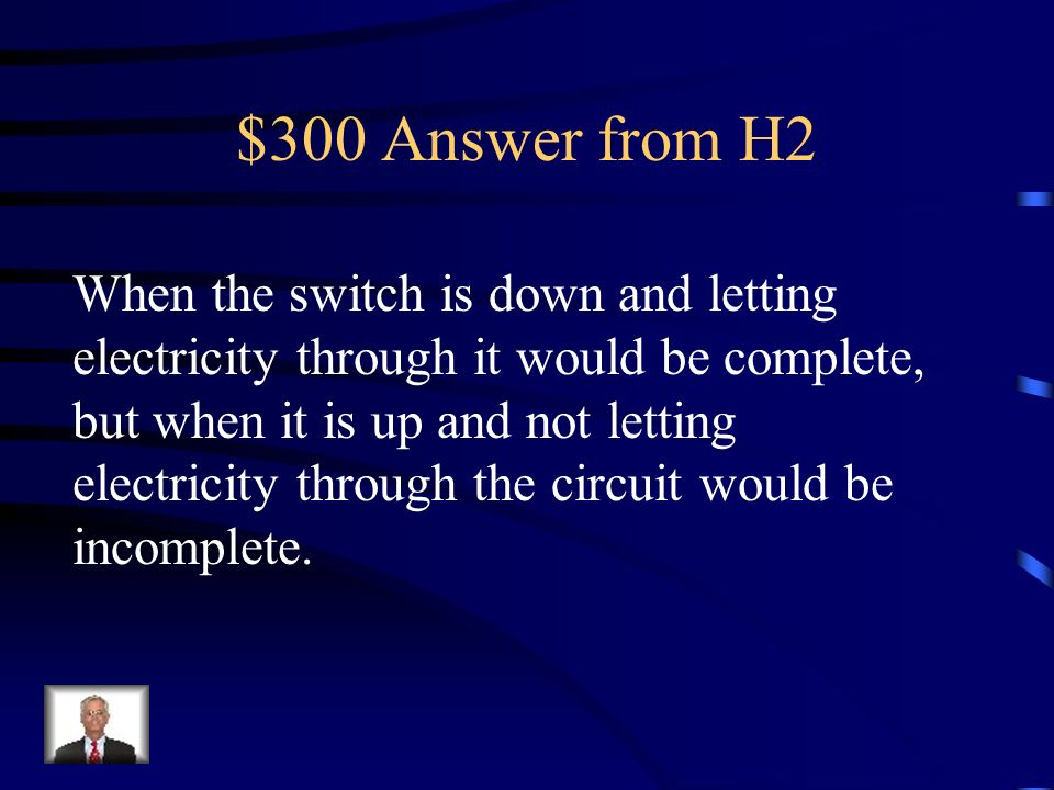 $300 Answer from H2 When the switch is down and letting