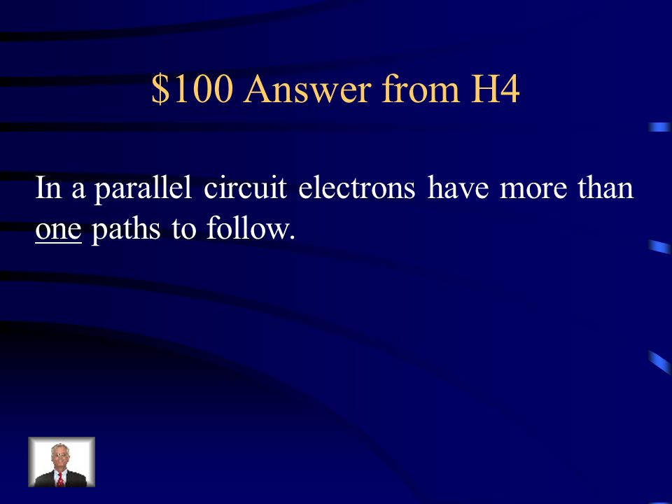 $100 Answer from H4 In a parallel circuit electrons have more than