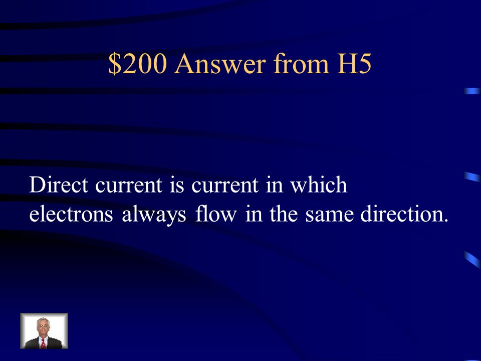 $200 Answer from H5 Direct current is current in which