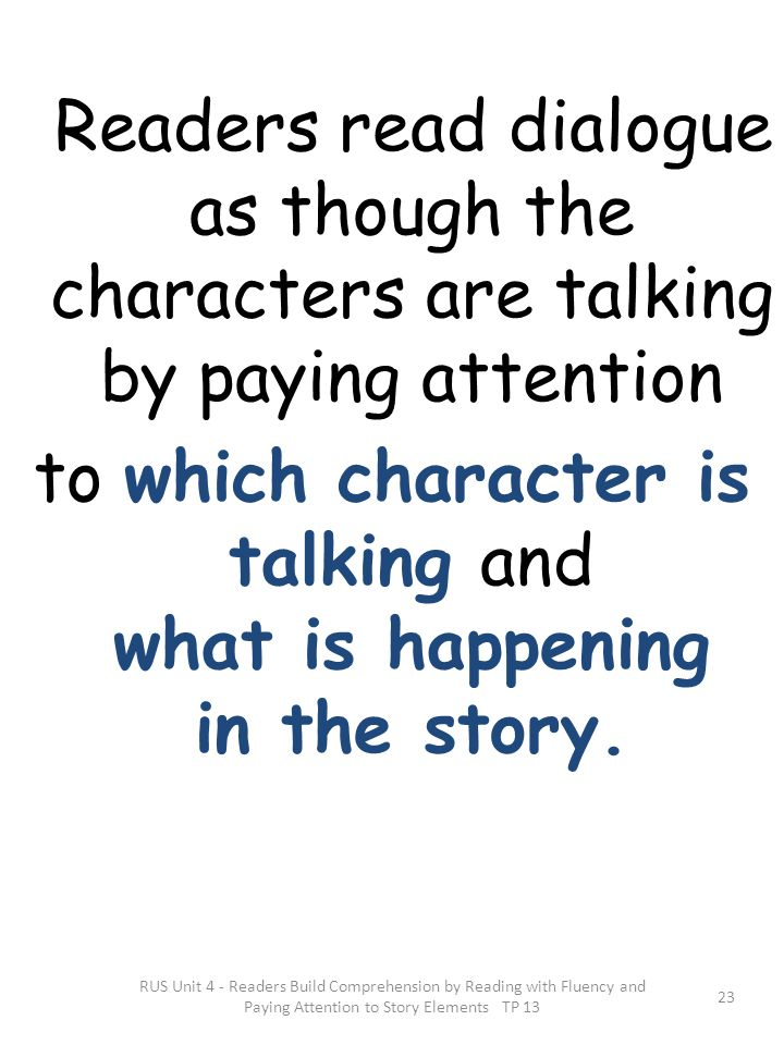 to which character is talking and what is happening in the story.