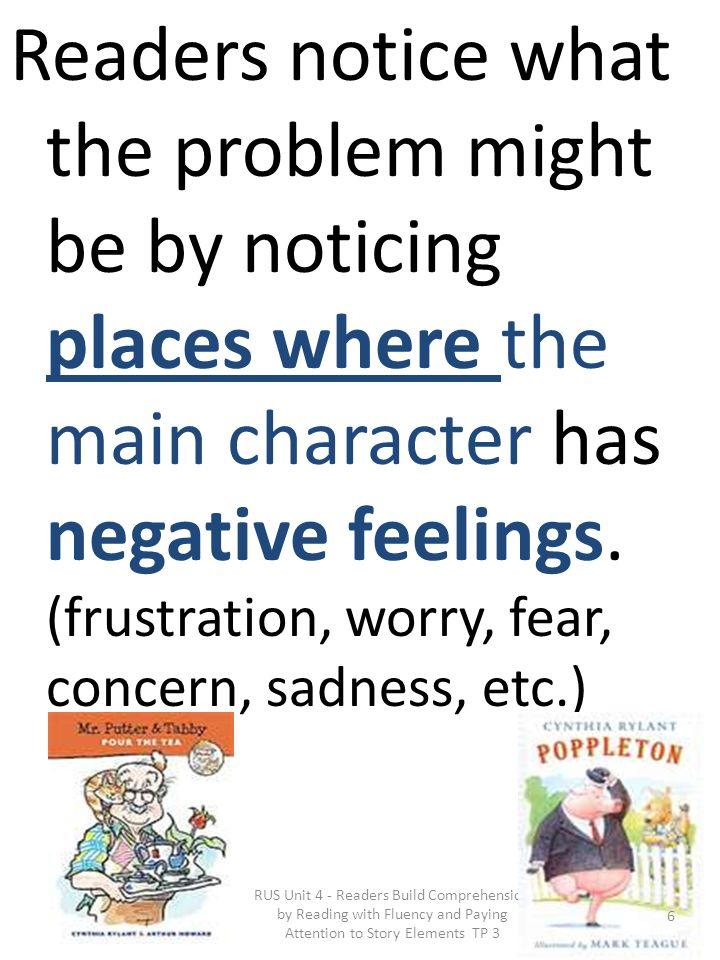 Readers notice what the problem might be by noticing places where the main character has negative feelings. (frustration, worry, fear, concern, sadness, etc.)