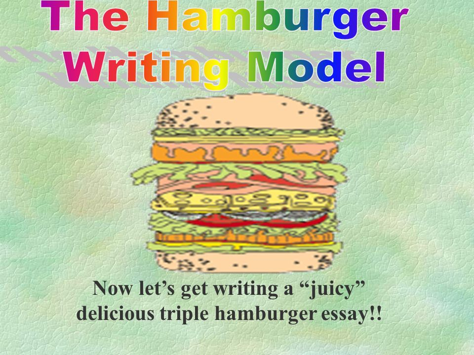 Narrative Essay Examples For High School Now Lets Get Writing A Juicy Delicious Triple Hamburger Essay How To Write A Thesis Paragraph For An Essay also Essay On The Yellow Wallpaper The Hamburger Writing Model Mr Gurian Osceola Middle School  Ppt  Essays On Different Topics In English