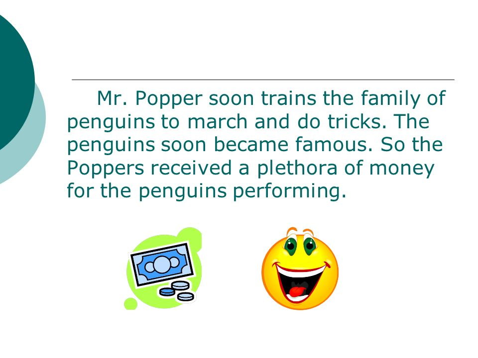 Mr. Popper soon trains the family of penguins to march and do tricks