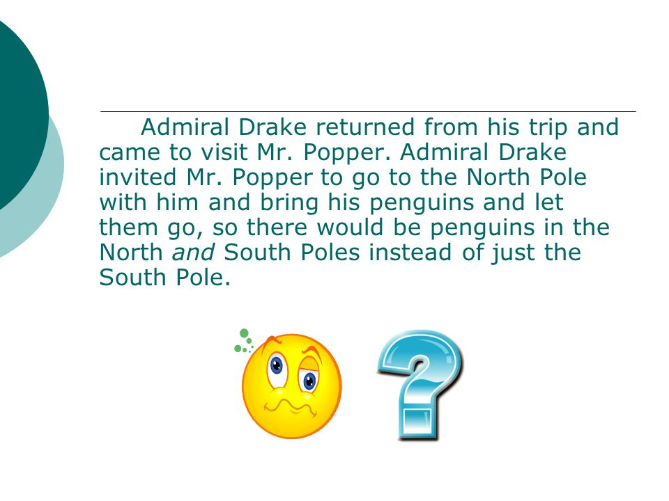 Admiral Drake returned from his trip and came to visit Mr. Popper