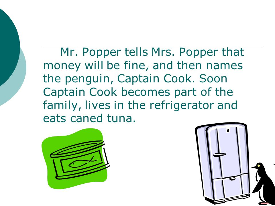 Mr. Popper tells Mrs. Popper that money will be fine, and then names the penguin, Captain Cook.