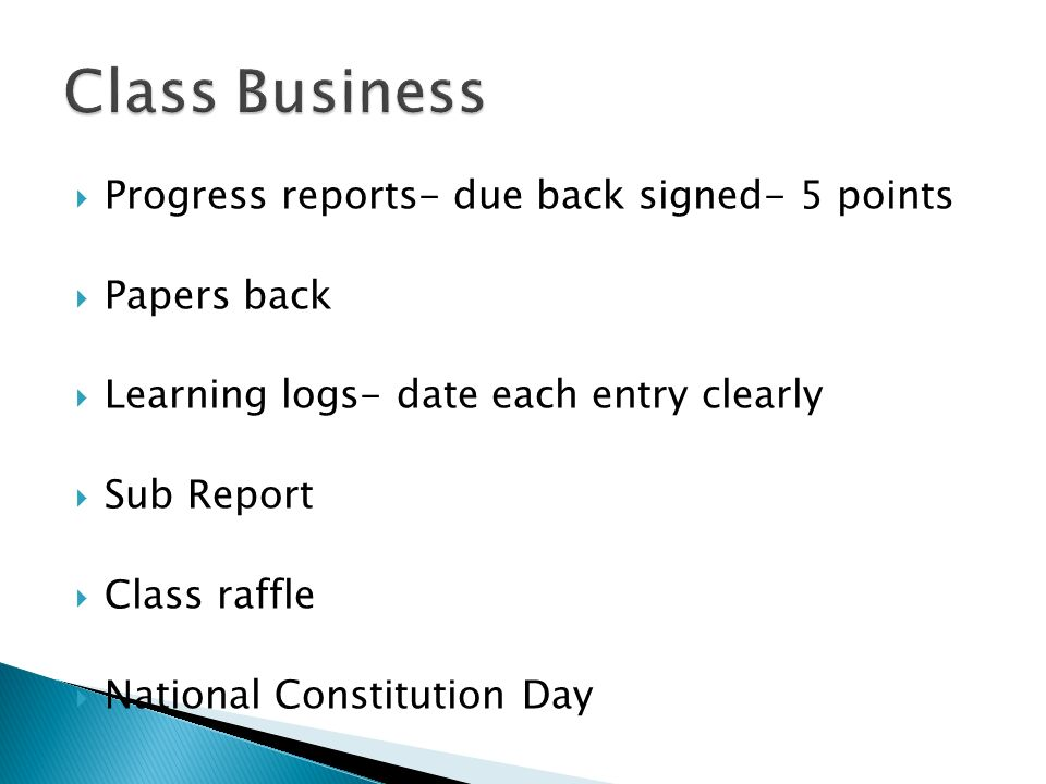 Class Business Progress reports- due back signed- 5 points Papers back