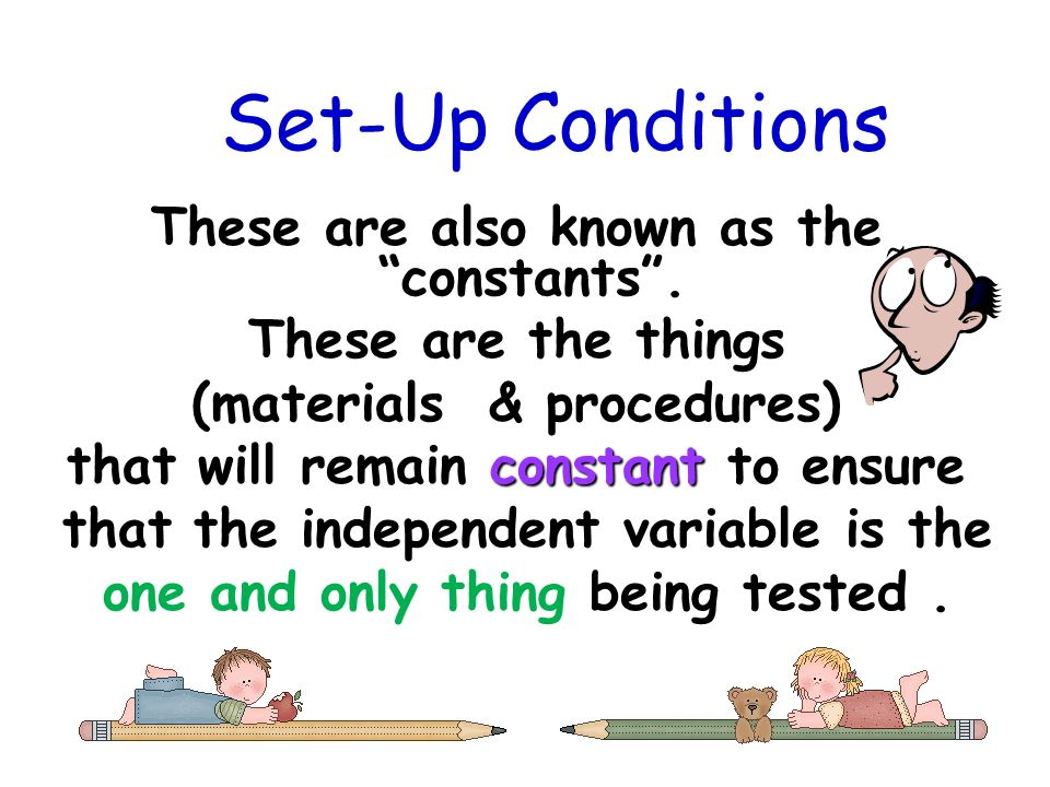 Set-Up Conditions These are also known as the constants .