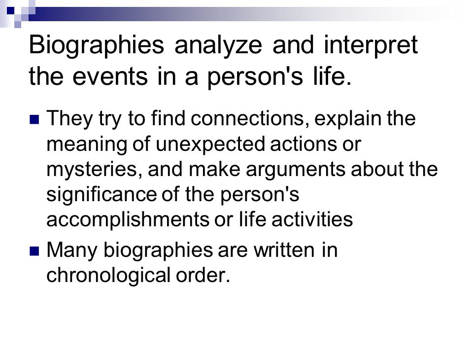 Biographies analyze and interpret the events in a person s life.