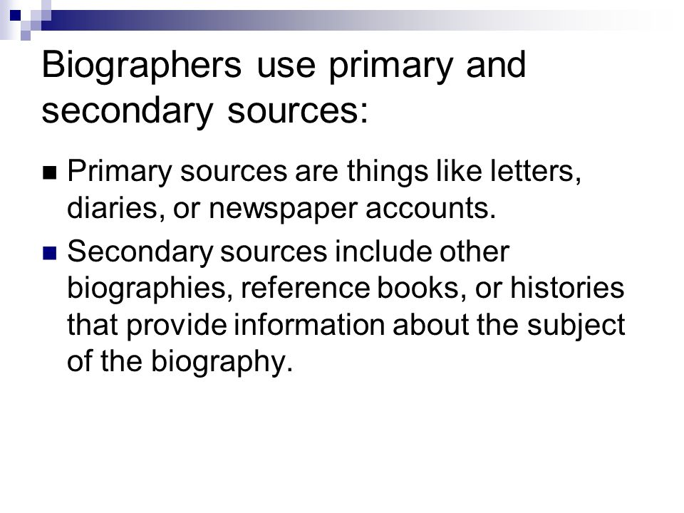 Biographers use primary and secondary sources: