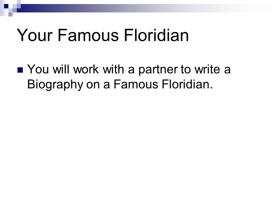 Your Famous Floridian You will work with a partner to write a Biography on a Famous Floridian.