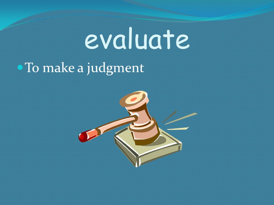 evaluate To make a judgment