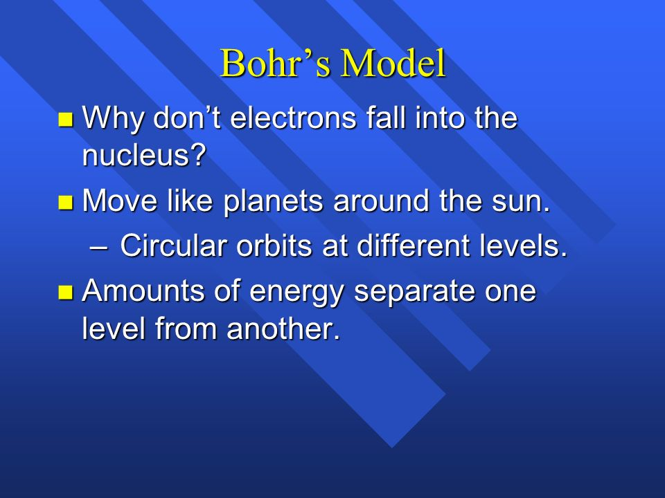 Bohr's Model Why don't electrons fall into the nucleus