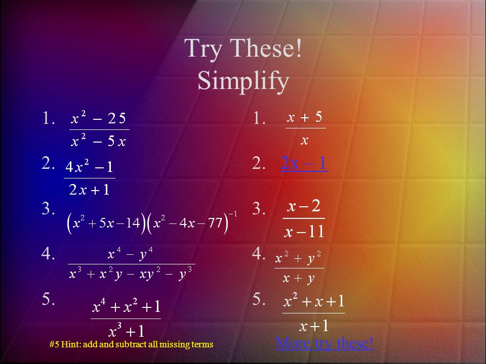 Try These! Simplify 2x – 1 More try these!