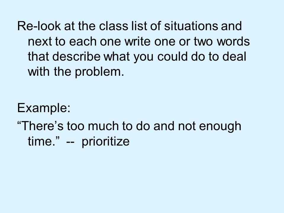 Re-look at the class list of situations and next to each one write one or two words that describe what you could do to deal with the problem.