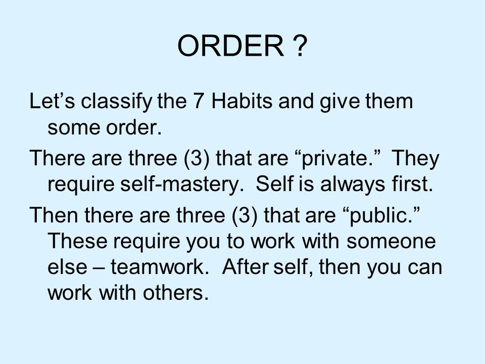 ORDER Let's classify the 7 Habits and give them some order.