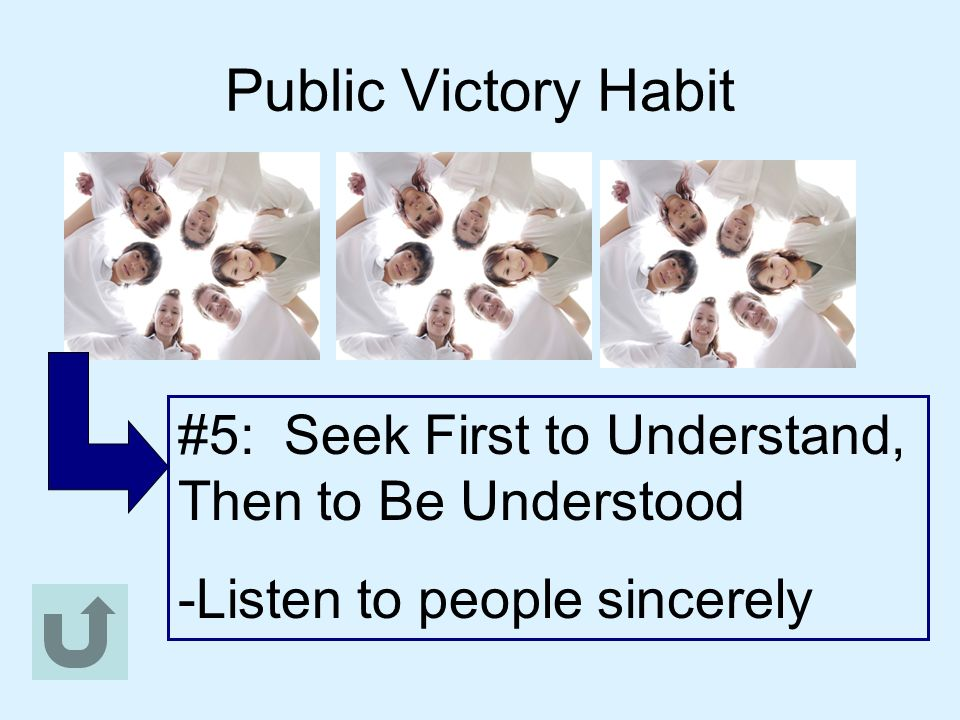 Public Victory Habit #5: Seek First to Understand, Then to Be Understood.