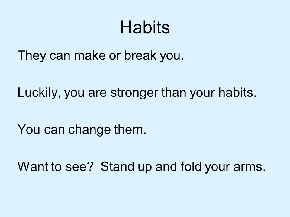 Habits They can make or break you.