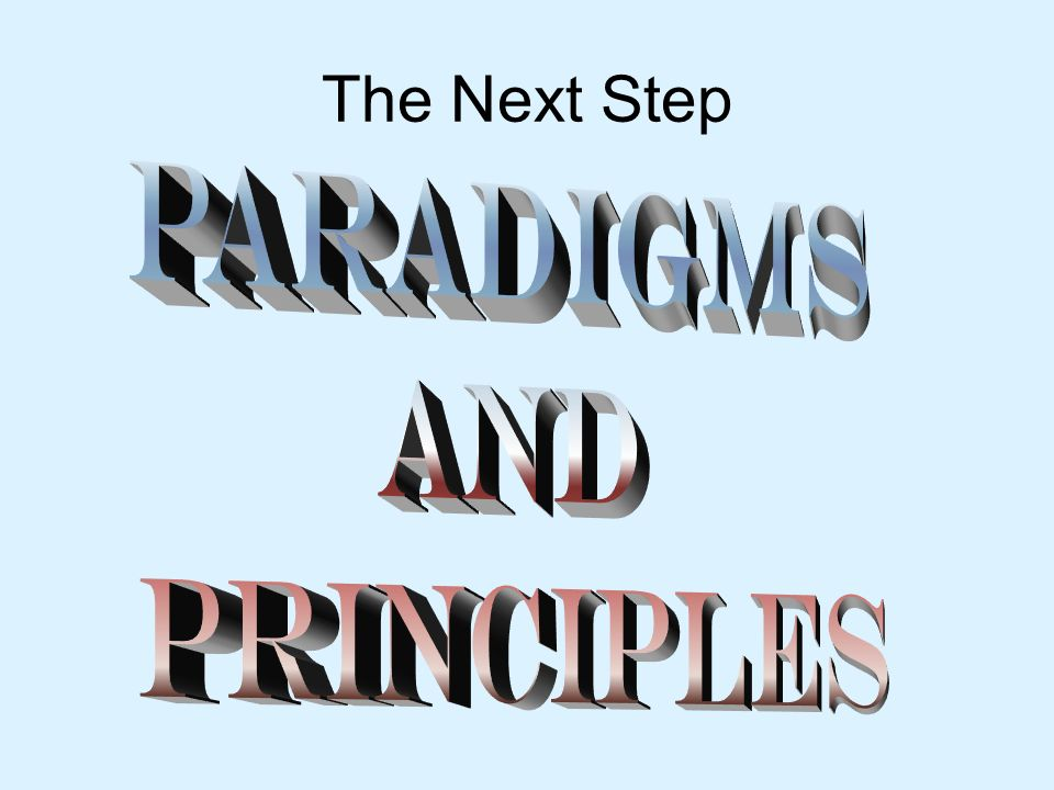 The Next Step Paradigms and Principles