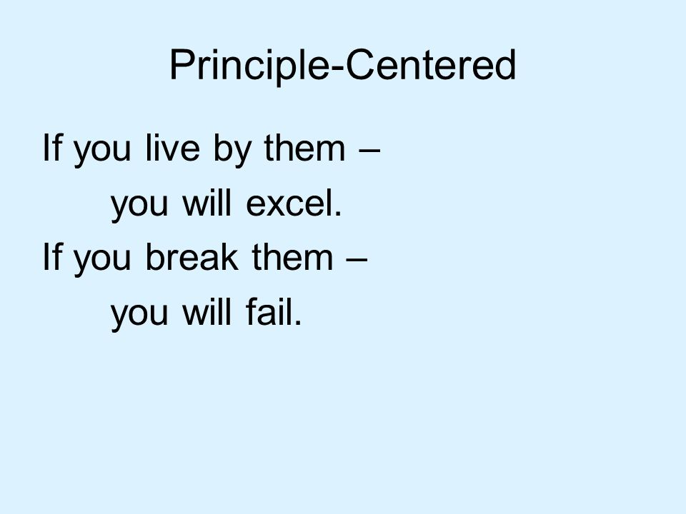 Principle-Centered If you live by them – you will excel.