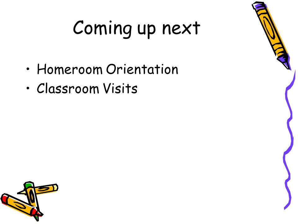 Coming up next Homeroom Orientation Classroom Visits