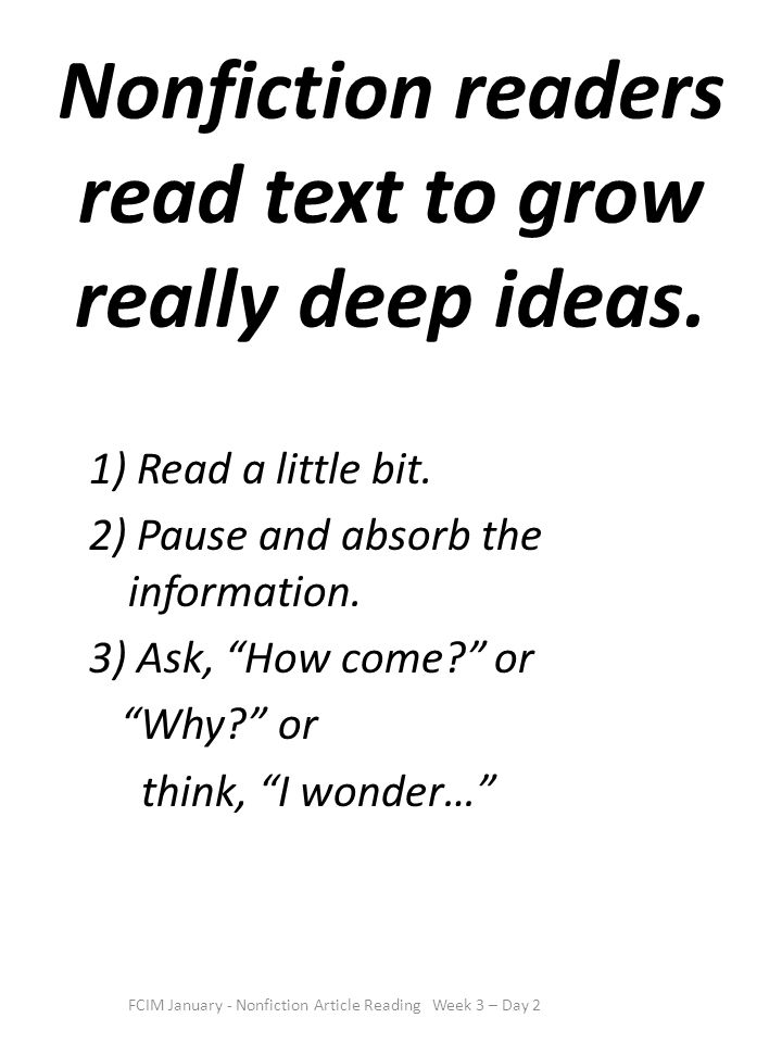 Nonfiction readers read text to grow really deep ideas.