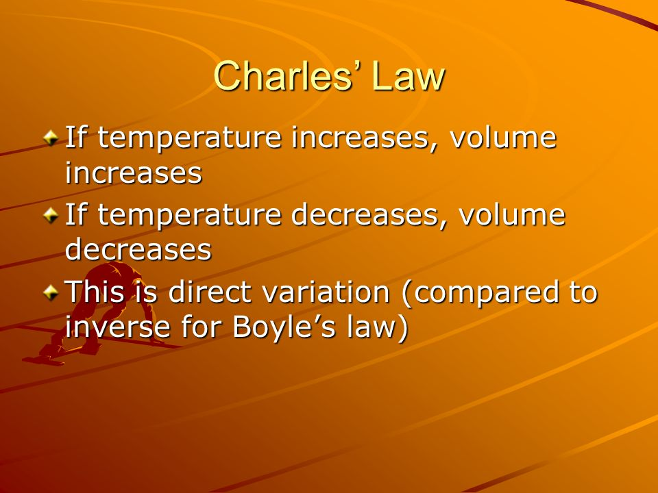Charles' Law If temperature increases, volume increases