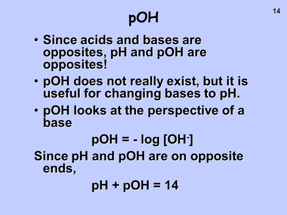 pOH Since acids and bases are opposites, pH and pOH are opposites!