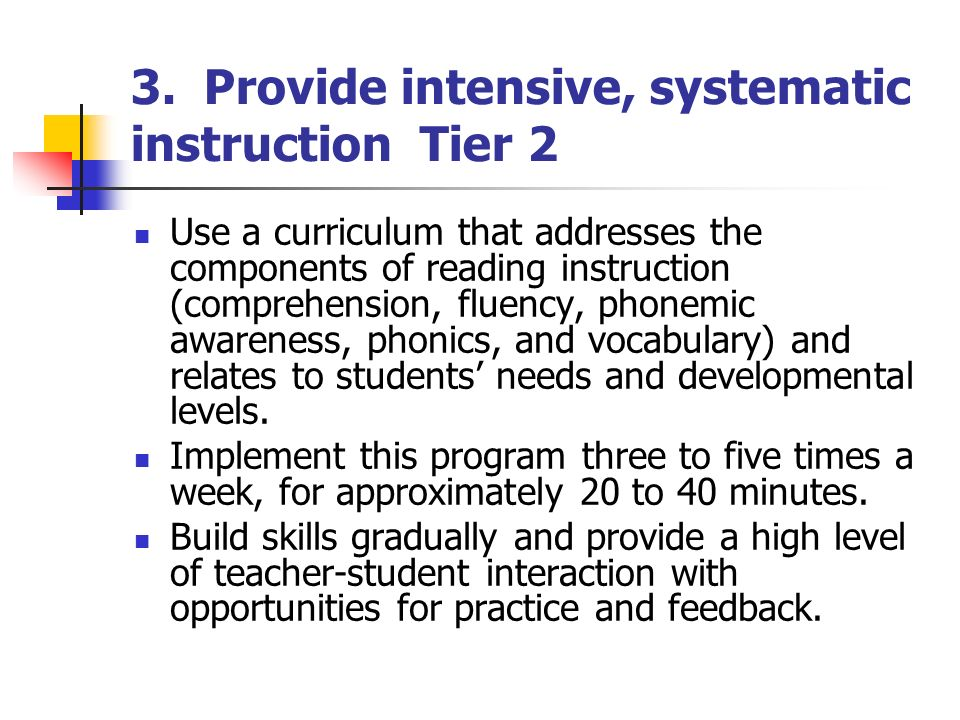 3. Provide intensive, systematic instruction Tier 2