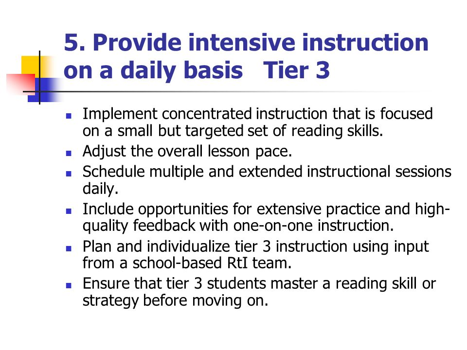 5. Provide intensive instruction on a daily basis Tier 3