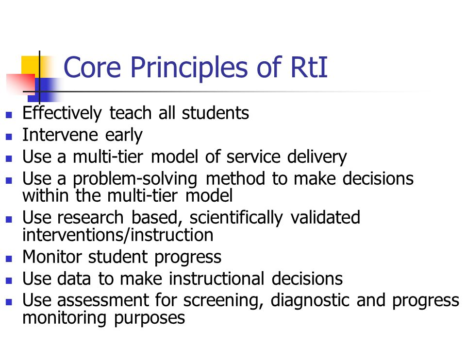 Core Principles of RtI Effectively teach all students Intervene early
